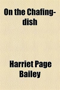 Book On the Chafing-dish by Harriet Page Bailey