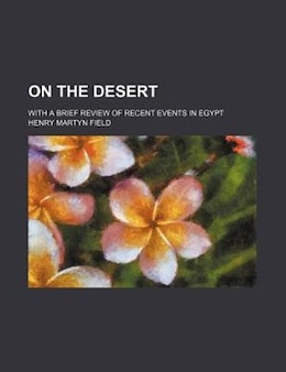 Book On The Desert; With A Brief Review Of Recent Events In Egypt by Henry Martyn Field
