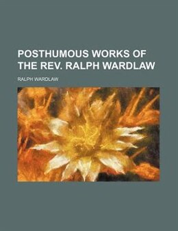 Book Posthumous Works Of The Rev. Ralph Wardlaw (volume 2) by Ralph Wardlaw