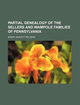 Book Partial Genealogy Of The Sellers And Wampole Families Of Pennsylvania by Edwin Jaquett Sellers