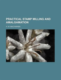 Book Practical Stamp Milling And Amalgamation by H. W. Macfarren