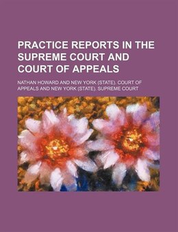 Book Practice Reports In The Supreme Court And Court Of Appeals Volume 4 by Nathan Howard