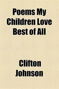 Book Poems My Children Love Best of All (1917) by Clifton Johnson