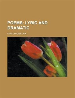 Book Poems: Lyric and Dramatic by Ethel Louise Cox