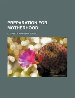 Book Preparation For Motherhood by Elisabeth Robinson Scovil