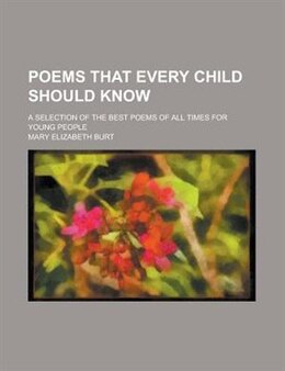 Book Poems That Every Child Should Know; A Selection Of The Best Poems Of All Times For Young People by Mary Elizabeth Burt