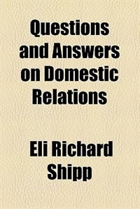 Book Questions and Answers on Domestic Relations ... by Eli Richard Shipp