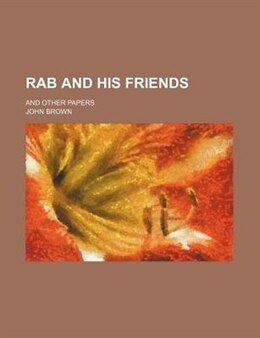 Book Rab And His Friends; And Other Papers by John Brown