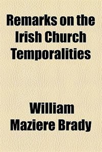 Book Remarks on the Irish Church temporalities (1865) by William Maziere Brady