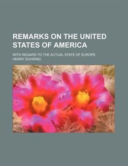 Book Remarks On The United States Of America; With Regard To The Actual State Of Europe by Henry Duhring