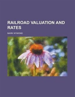 Book Railroad Valuation and Rates by Mark Wymond