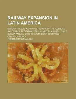 Book Railway Expansion in Latin America; Descriptive and Narrative History of the Railroad Systems of… by Frederic Magie Halsey