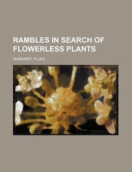 Book Rambles in Search of Flowerless Plants by Margaret Plues