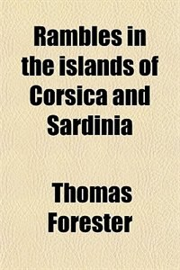 Book Rambles in the islands of Corsica and Sardinia by Thomas Forester
