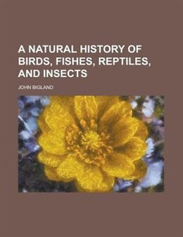 Book A natural history of birds, fishes, reptiles, and insects by Thomas Cogswell Upham