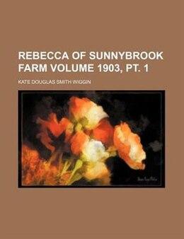 Book Rebecca of Sunnybrook Farm Volume 1903, pt. 1 by Kate Douglas Smith Wiggin