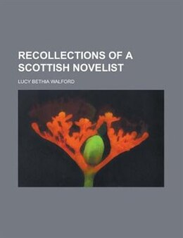 Book Recollections of a Scottish novelist by Lucy Bethia Walford