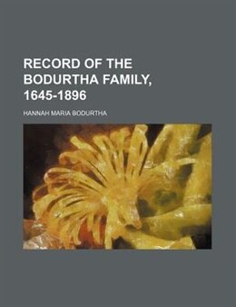 Book Record Of The Bodurtha Family, 1645-1896 by Hannah Maria Bodurtha