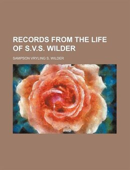 Book Records from the life of S.V.S. Wilder by Sampson Vryling S. Wilder