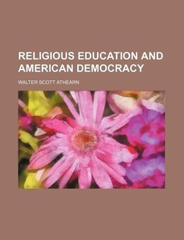 Book Religious Education And American Democracy by Walter Scott Athearn