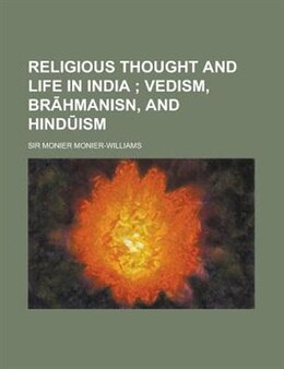 Book Religious Thought And Life In India by Monier Monier-williams