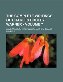 Book The Complete Writings Of Charles Dudley Warner (volume 7) by Charles Dudley Warner