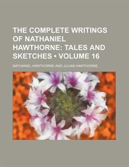 Book Tales and sketches Volume 16 by Nathaniel Hawthorne