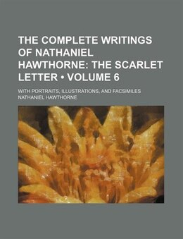 Book The Complete Writings Of Nathaniel Hawthorne (volume 6); The Scarlet Letter. With Portraits… by Nathaniel Hawthorne