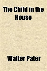 Book The Child in the House by Walter Pater