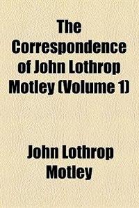 Book The Correspondence of John Lothrop Motley ... by John Lothrop Motley