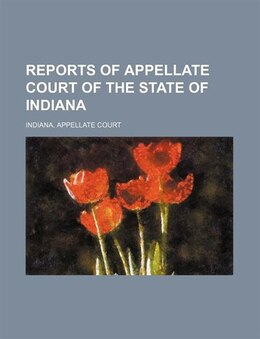 Book Reports Of Appellate Court Of The State Of Indiana (volume 17) by Indiana. Appellate Court