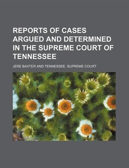 Book Reports Of Cases Argued And Determined In The Supreme Court Of Tennessee (volume 2; V. 61) by Jere Baxter
