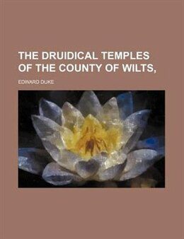 Book The Druidical Temples Of The County Of Wilts by Edward Duke