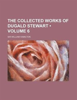 Book The Collected Works Of Dugald Stewart (volume 6) by Sir William Hamilton