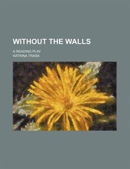 Book Without The Walls; A Reading Play by Katrina Trask