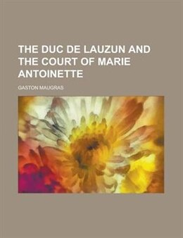 Book The Duc De Lauzun And The Court Of Marie Antoinette by Gaston Maugras