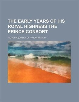 Book The Early Years of His Royal Highness the Prince Consort by Charles Victoria