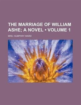 Book The Marriage Of William Ashe (volume 1); A Novel by Mrs. Humphry Ward