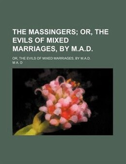 Book The Massingers; Or, The Evils Of Mixed Marriages, By M.a.d Or, The Evils Of Mixed Marriages, By M.a… by M A. D