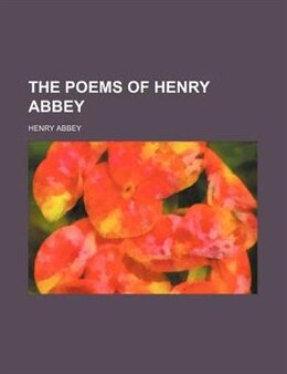 Book The Poems of Henry Abbey by Henry Abbey