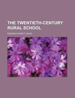 Book The Twentieth-century Rural School by Edward Everett Davis