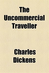 Book The Uncommercial Traveller by Charles Dickens