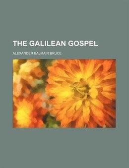 Book The Galilean Gospel by Alexander Balmain Bruce