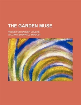 Book The Garden Muse; Poems For Garden Lovers by William Aspenwall Bradley