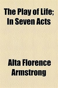 Book The Play of Life by Alta Florence Armstrong