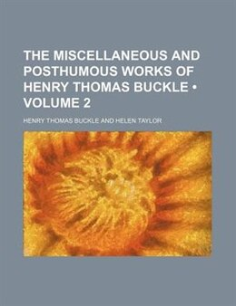 Book The Miscellaneous And Posthumous Works Of Henry Thomas Buckle (volume 2) by Henry Thomas Buckle