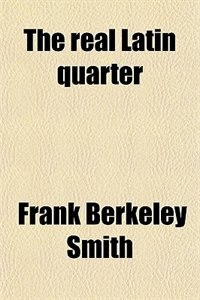 Book The real Latin quarter by Frank Berkeley Smith