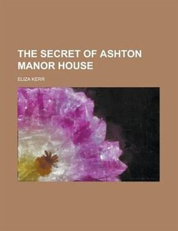 Book The secret of Ashton manor house by Eliza Kerr