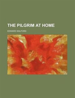 Book The pilgrim at home by Edward Walford