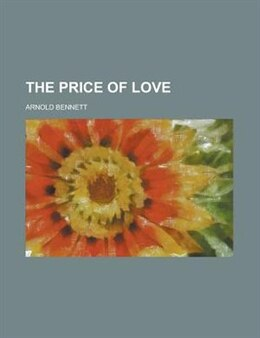 Book The price of love by Arnold Bennett